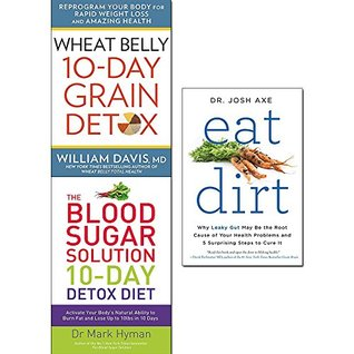 Wheat Belly 10-Day Grain Detox / Eat Dirt / The Blood Sugar Solution