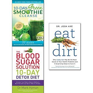 10-day green smoothie cleanse, blood sugar solution 10-day detox diet and eat dirt 3 books collection set