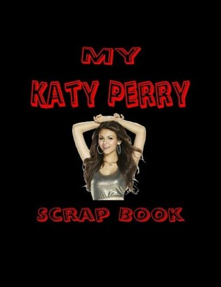 My Katy Perry Scrap Book: Blank Pages for You to Fill