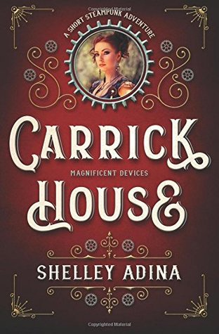 Carrick House: A short steampunk adventure (Magnificent Devices) (Volume 14)