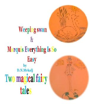 Weeping swan & Marquis Everything Is So Easy: Two magical fairy tales (The magical world of fairy tales Book 1)