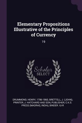 Elementary Propositions Illustrative of the Principles of Currency: 19