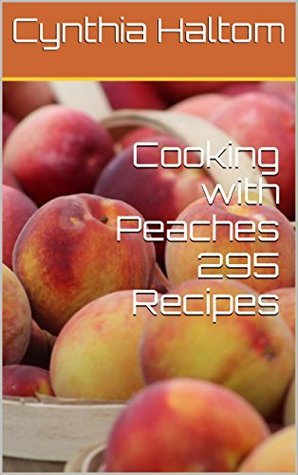 Cooking with Peaches 295 Recipes