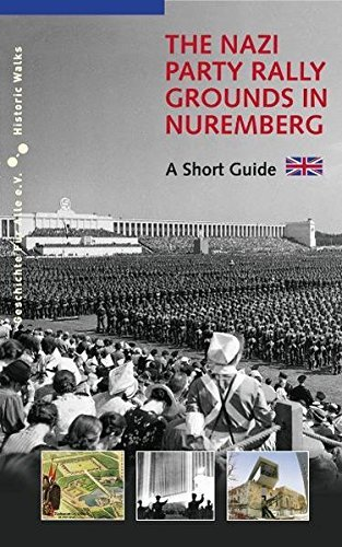 The Nazi Party Rally Grounds in Nuremberg: A Short Guide