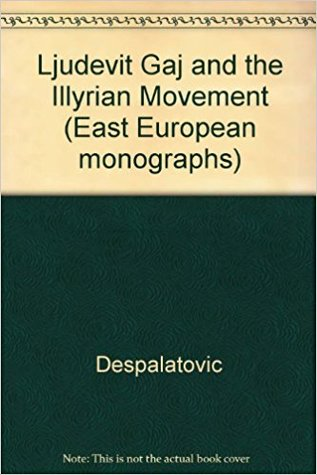 Ljudevit Gaj and the Illyrian Movement (East European monographs)
