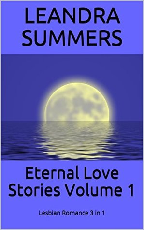 Eternal Love Stories: Three Leandra Summers Lesbian Romances