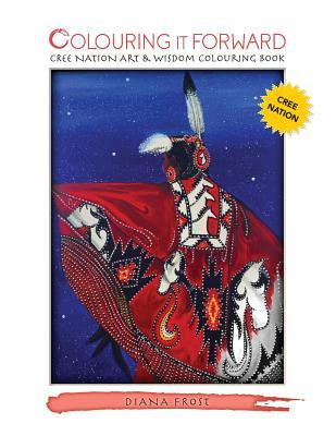 Colouring It Forward - Cree Nation Art & Wisdom Colouring Book