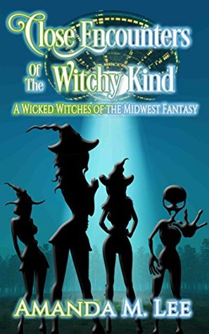 Close Encounters of the Witchy Kind (Wicked Witches of the Midwest Fantasy, #6)