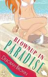 Blownup in Paradise by Deborah  Brown