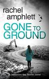 Gone to Ground (A Detective Kay Hunter Crime Thriller #6)
