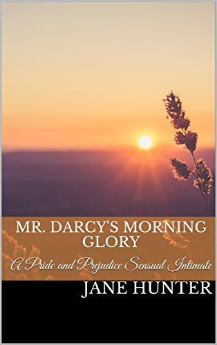 Mr. Darcy's Morning Glory: A Pride and Prejudice Sensual Intimate (Marrying Miss Bennet Book 1)