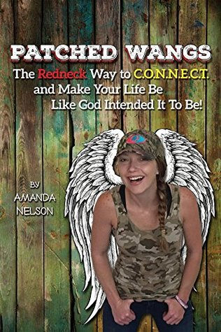 PATCHED WANGS: The Redneck Way to C.O.N.N.E.C.T. and Make Your Life Be Like God Intended It To Be!