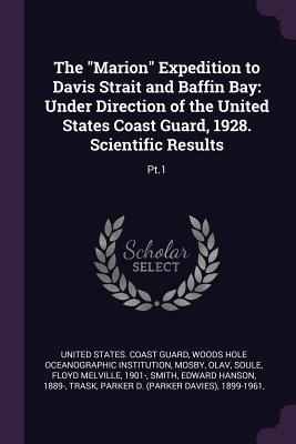 The Marion Expedition to Davis Strait and Baffin Bay: Under Direction of the United States Coast Guard, 1928. Scientific Results: Pt.1