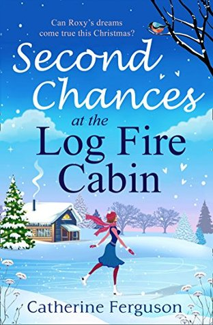 Second Chances at the Log Fire Cabin: A laugh-out-loud Christmas holiday romance from the ebook bestseller