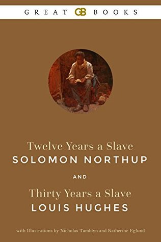 Twelve Years a Slave by Solomon Northup and Thirty Years a Slave by Louis Hughes with Illustrations by Nicholas Tamblyn and Katherine Eglund
