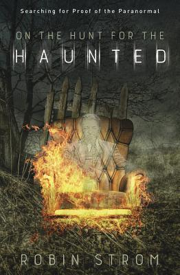 On the Hunt for the Haunted by Robin Strom