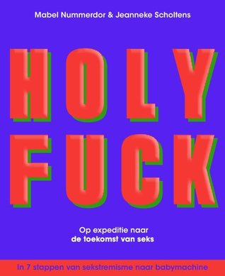Holy fuck by Mabel Nummerdor, Jeanneke Scholtens