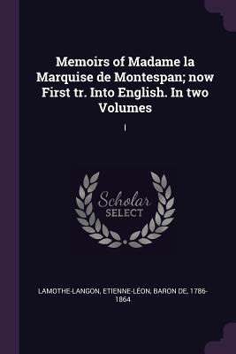 Memoirs of Madame La Marquise de Montespan; Now First Tr. Into English. in Two Volumes: I