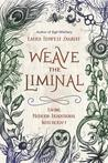 Weave the Liminal...