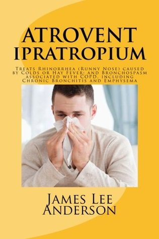 ATROVENT (Ipratropium): Treats Rhinorrhea (Runny Nose) caused by Colds or Hay Fever; and Bronchospasm associated with COPD, including Chronic Bronchitis and Emphysema