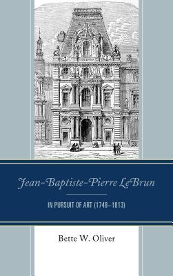 Jean-Baptiste-Pierre Lebrun: In Pursuit of Art (1748-1813)