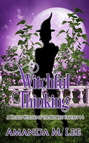 Witchful Thinking (Wicked Witches of the Midwest Fantasy, #4-6)