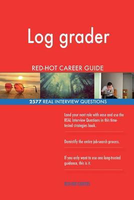 Log Grader Red-Hot Career Guide; 2577 Real Interview Questions