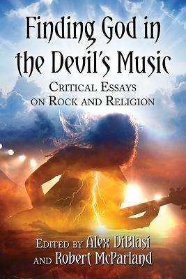 Finding God in the Devil's Music: Critical Essays on Rock and Religion