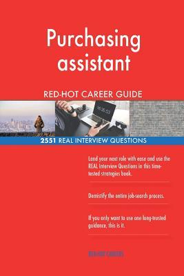 Purchasing Assistant Red-Hot Career Guide; 2551 Real Interview Questions