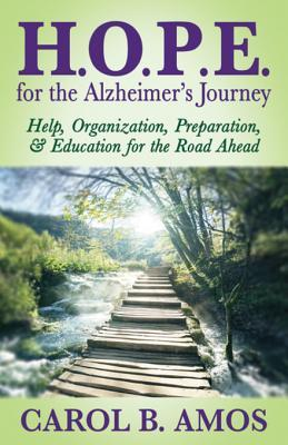 H.O.P.E. for the Alzheimer's Journey: Help, Organization, Preparation, & Education for the Road Ahead