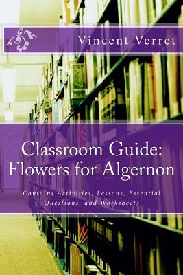 Classroom Guide: Flowers for Algernon: Contains Activities, Lessons, Essential Questions, and Worksheets