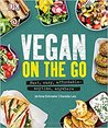 Vegan On The Go: Fast, easy, affordable- anytime, anywhere