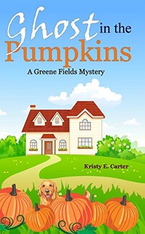 Ghost in the Pumpkins (Greene Fields Mystery, #2)