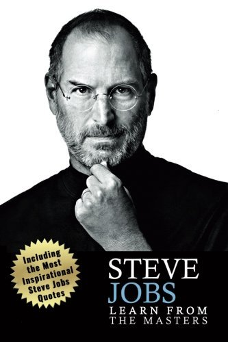 Steve Jobs: Steve Jobs: Creativity and Leadership Lessons from Steve Jobs-> Becoming a creativity machine like Steve jobs: Steve Jobs biography Quotes ... Steve jobs autobiography) (Volume 1)