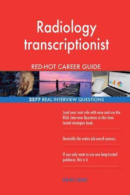 Radiology Transcriptionist Red-Hot Career Guide; 2577 Real Interview Questions