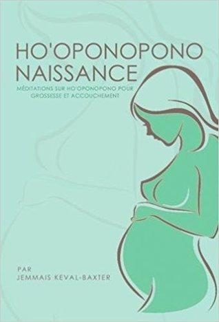 Ho'oponopono Naissance: Méditations sur Ho'oponopono pour grossesse et accouchement par Jemmais Keval-Baxter
