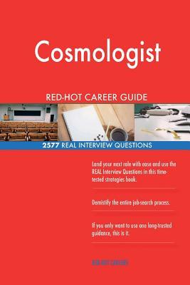 Cosmologist Red-Hot Career Guide; 2577 Real Interview Questions
