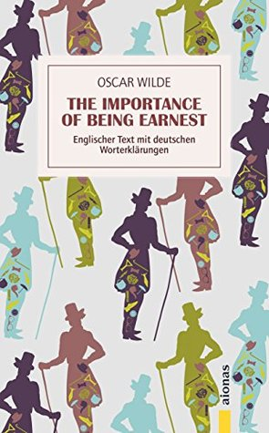 The Importance of Being Earnest: eBook: Oscar Wilde: Englischer Text mit deutschen Worterklärungen