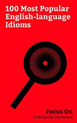 Focus On: 100 Most Popular English-language Idioms: Catch-22 (logic), Red Herring, Red-light District, You can't have your cake and eat It, Freudian Slip, ... Tongue-in-cheek, Mind your Ps and Qs, etc.