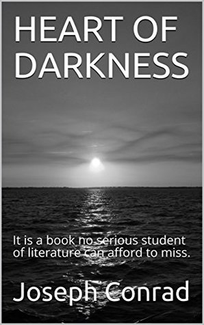 HEART OF DARKNESS: It is a book no serious student of literature can afford to miss.