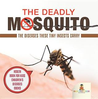 The Deadly Mosquito: The Diseases These Tiny Insects Carry - Health Book for Kids - Children's Diseases Books