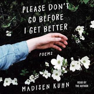 Please Don't Go Before I Get Better: Poems