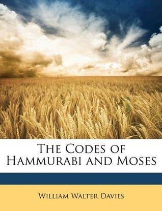 The Codes of Hammurabi and Moses