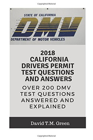 2018 California Drivers Permit Test Questions And Answers: Over 200 California Driver License Test Questions Answered and Explained