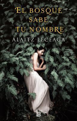 El Bosque Sabe Tu Nombre / The Forest Knows Your Name por Alaitz Leceaga