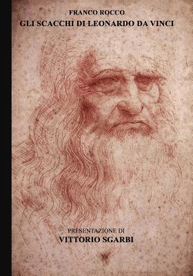 Gli Scacchi Di Leonardo Da Vinci: Franco Rocco Evidenzia Che 49 Delle 96 Pagine del Manoscritto Sul Gioco Degli Scacchi del Grande Matematico Luca Pacioli Sono Opera Di Leonardo Da Vinci. Il Manoscritto � Un Grande Codice Vinciano Sul Gioco Degli Scacchi