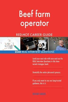 Beef Farm Operator Red-Hot Career Guide; 2540 Real Interview Questions