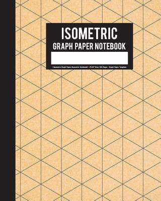 Isometric Graph Paper Notebook: 1 Isometric Graph Paper (Isometric Notebook) - 8x10 Over 100 Pages - Graph Paper Template: Graph Paper Notebook