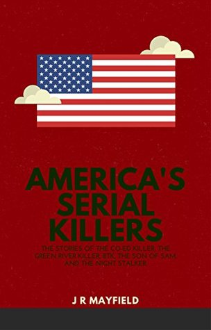 America's Serial Killers: The Stories of the Co-ed Killer, the Green River Killer, BTK, the Son of Sam, and the Night Stalker (A Life of Death Book 3)