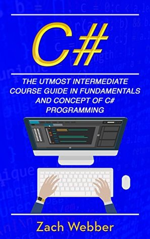 C#: The Utmost Intermediate Course Guide In Fundamentals And Concept Of C# Programming